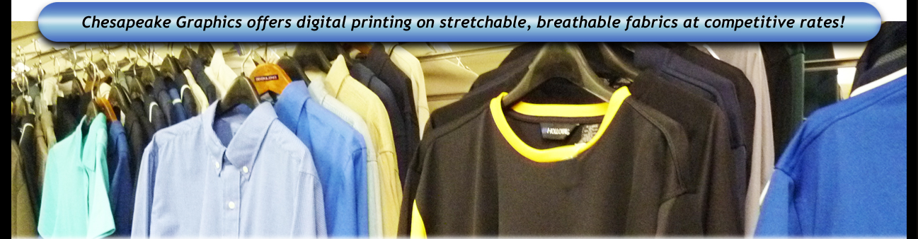 Chesapeake Graphics offers digital printing on stretchable, breathable fabrics at competitive rates!