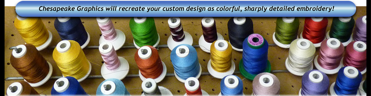 Chesapeake Graphics will recreate your custom design as colorful, sharply detailed embroidery!!