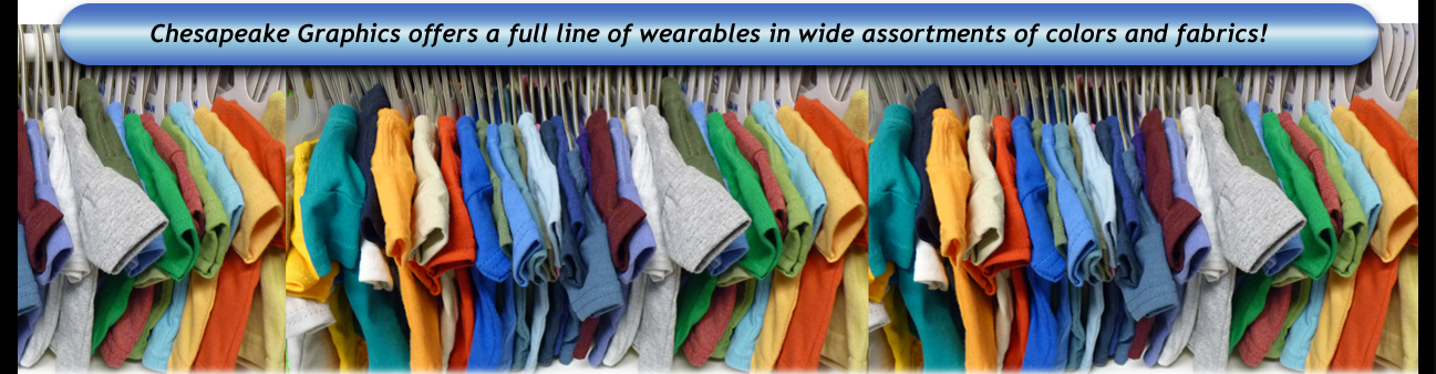 Chesapeake Graphics offers a full line of wearables in large assortments of colors and fabrics!